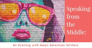 Speaking from the Middle: An Evening with Asian American Writers @ The Bishop | Bloomington | Indiana | United States